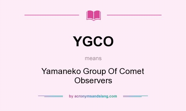 What does YGCO mean? It stands for Yamaneko Group Of Comet Observers