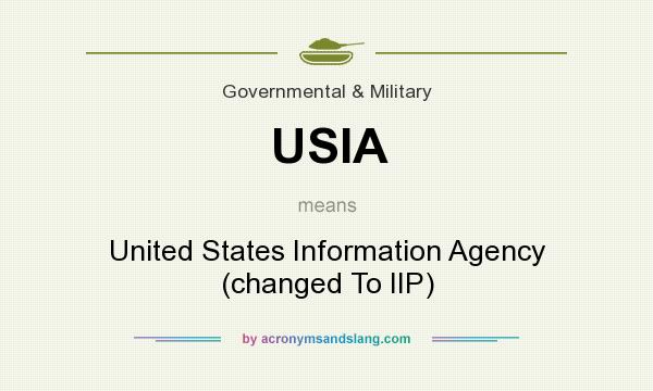 What does USIA mean? It stands for United States Information Agency (changed To IIP)