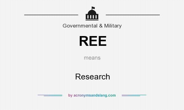 What does REE mean? It stands for Research