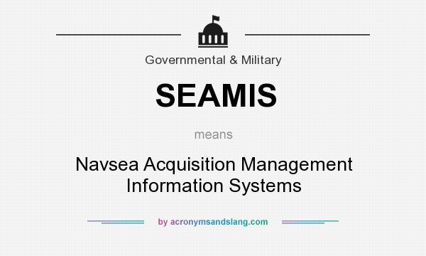 What does SEAMIS mean? It stands for Navsea Acquisition Management Information Systems