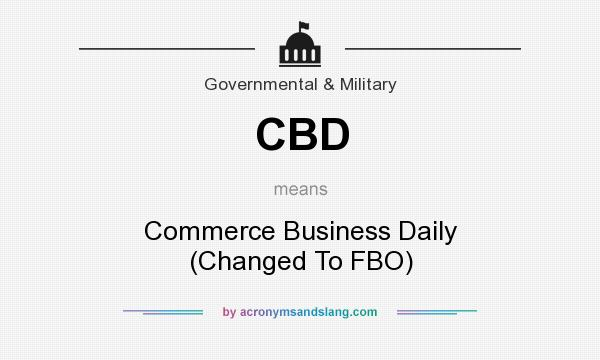 What does CBD mean? It stands for Commerce Business Daily (Changed To FBO)