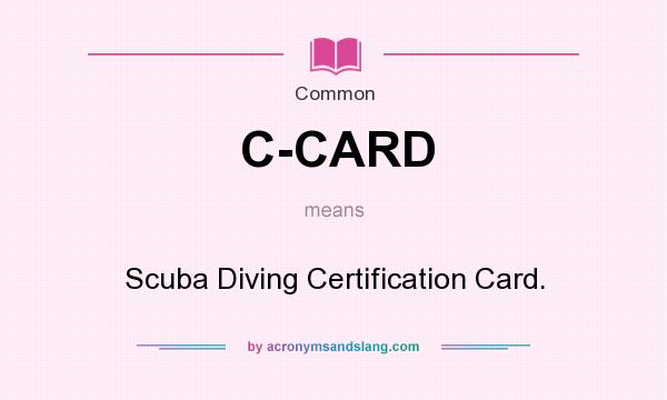 What does C-CARD mean? It stands for Scuba Diving Certification Card.