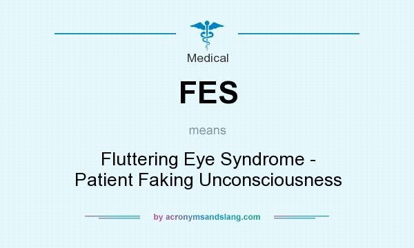 What does FES mean? It stands for Fluttering Eye Syndrome - Patient Faking Unconsciousness