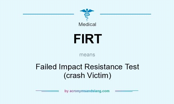 What does FIRT mean? It stands for Failed Impact Resistance Test (crash Victim)