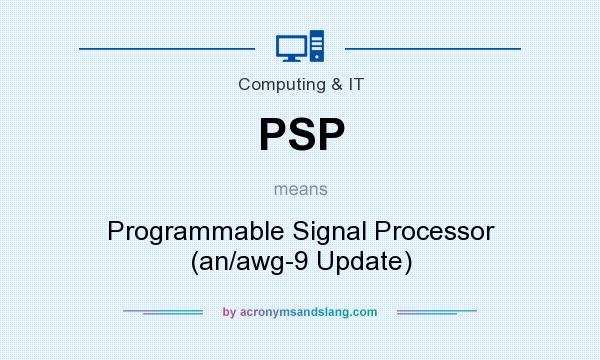 What does PSP mean? It stands for Programmable Signal Processor (an/awg-9 Update)