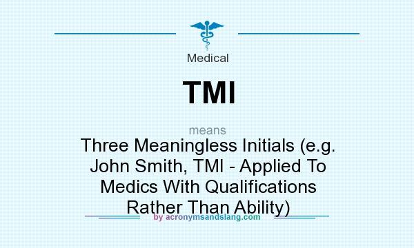 TMI - Three Meaningless Initials (e.g. John Smith, TMI - Applied To
