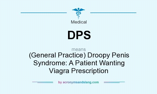 What does DPS mean? It stands for (General Practice) Droopy Penis Syndrome: A Patient Wanting Viagra Prescription
