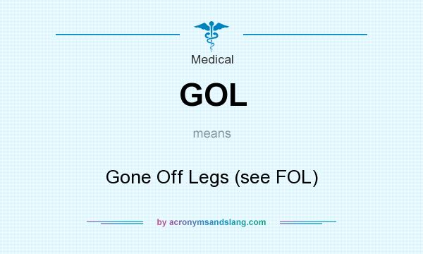 What does GOL mean? It stands for Gone Off Legs (see FOL)