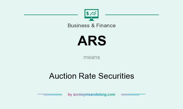 What does ARS mean? It stands for Auction Rate Securities