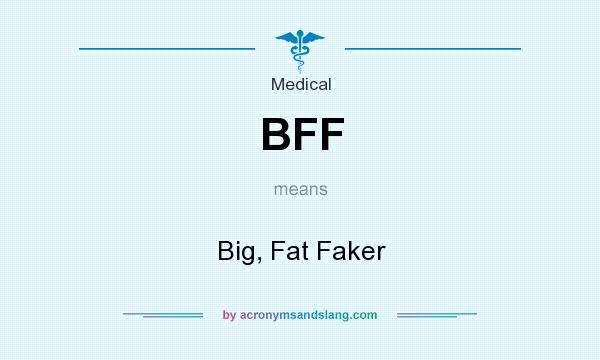 What does BFF mean? It stands for Big, Fat Faker