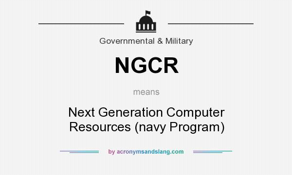 What does NGCR mean? It stands for Next Generation Computer Resources (navy Program)