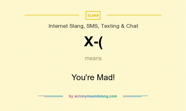 What does X-( mean? It stands for You`re Mad!