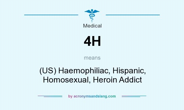 What does 4H mean? It stands for (US) Haemophiliac, Hispanic, Homosexual, Heroin Addict