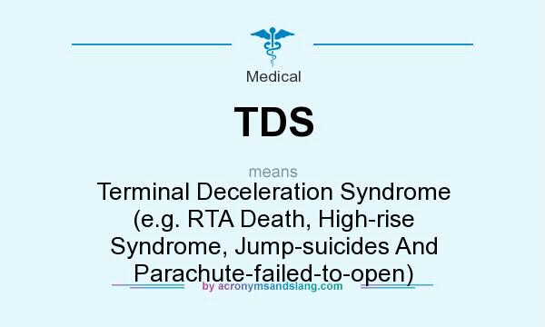 TDS - Terminal Deceleration Syndrome (e g  RTA Death, High