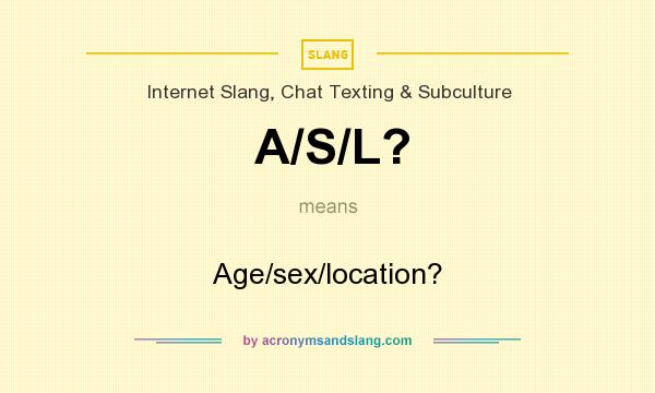 What does A/S/L? mean? It stands for Age/sex/location?