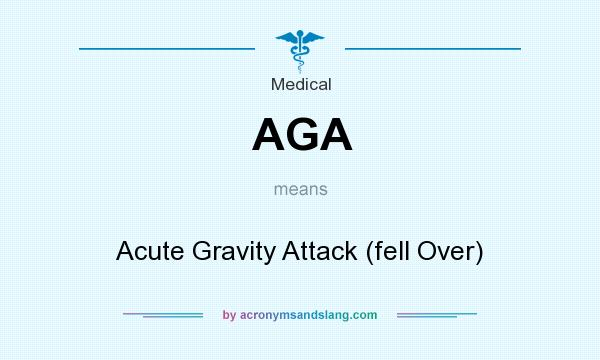 What does AGA mean? It stands for Acute Gravity Attack (fell Over)