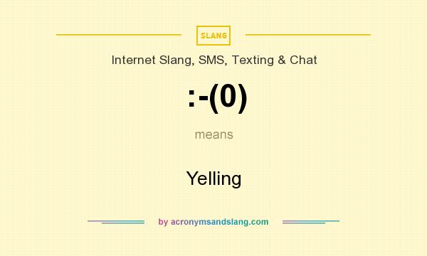 What does :-(0) mean? It stands for Yelling