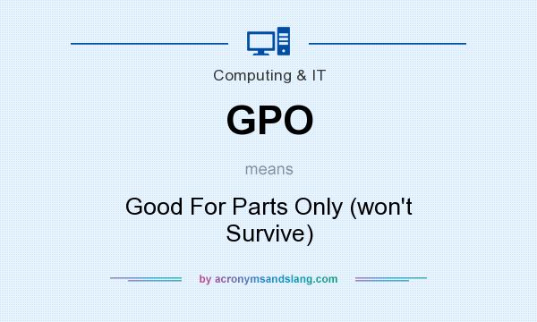 What does GPO mean? It stands for Good For Parts Only (won`t Survive)