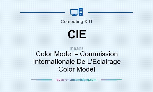 What does CIE mean? It stands for Color Model = Commission Internationale De L`Eclairage Color Model