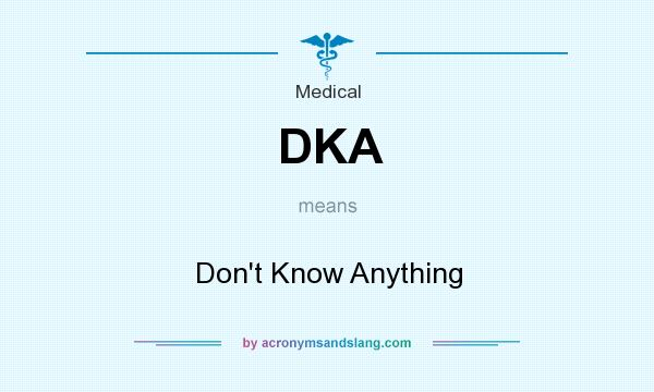What does DKA mean? It stands for Don`t Know Anything