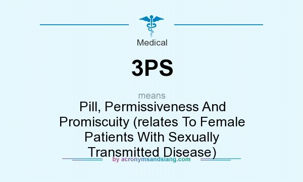 What does 3PS mean? It stands for Pill, Permissiveness And Promiscuity (relates To Female Patients With Sexually Transmitted Disease)