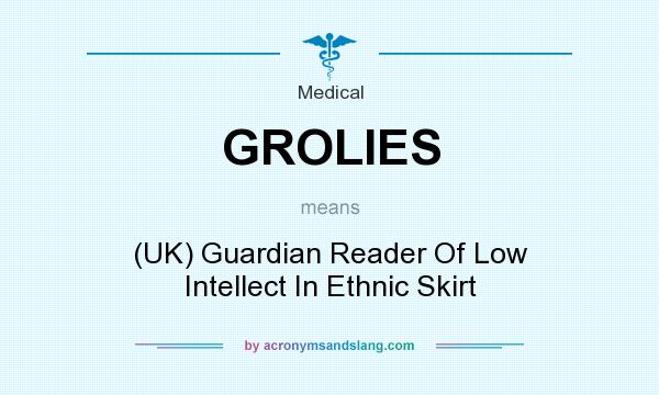 What does GROLIES mean? It stands for (UK) Guardian Reader Of Low Intellect In Ethnic Skirt