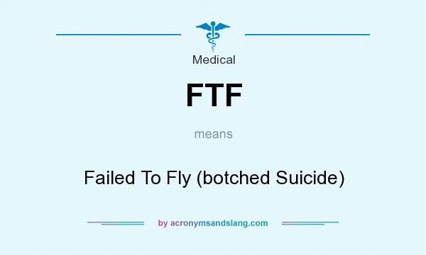 What does FTF mean? It stands for Failed To Fly (botched Suicide)