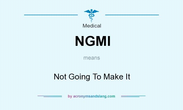 What does NGMI mean? It stands for Not Going To Make It