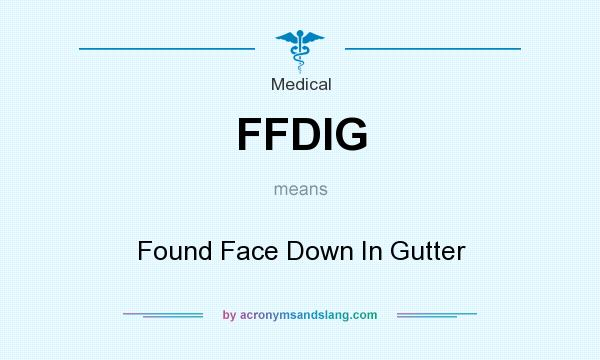 What does FFDIG mean? It stands for Found Face Down In Gutter