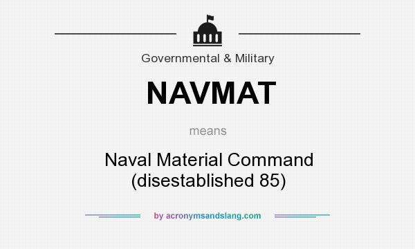 What does NAVMAT mean? It stands for Naval Material Command (disestablished 85)