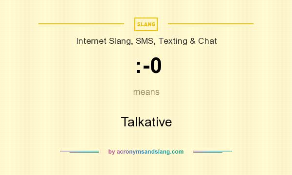 What does :-0 mean? It stands for Talkative