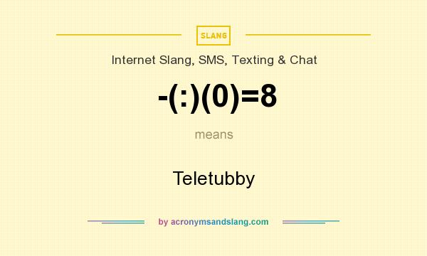 What does -(:)(0)=8 mean? It stands for Teletubby