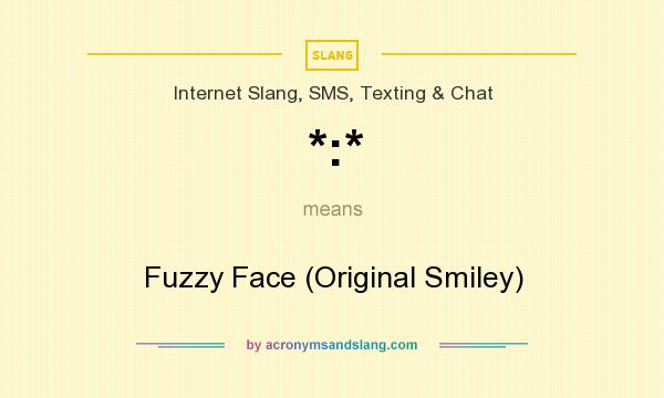 What does *:* mean? It stands for Fuzzy Face (Original Smiley)