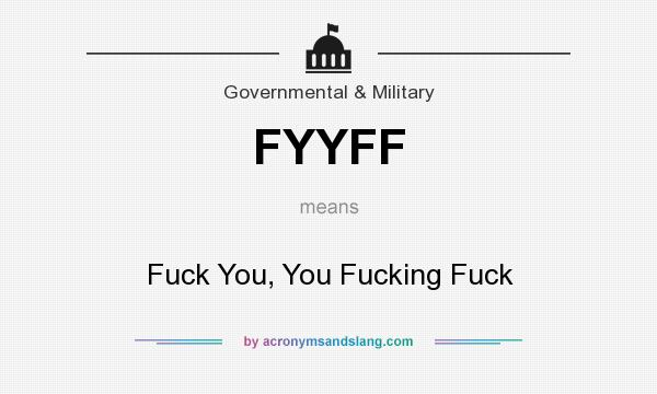 What does FYYFF mean? It stands for Fuck You, You Fucking Fuck