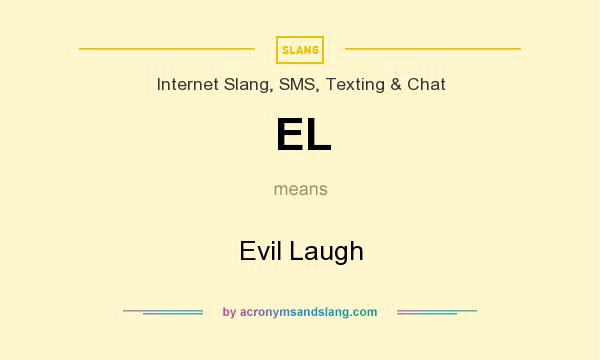 What does EL mean? It stands for Evil Laugh