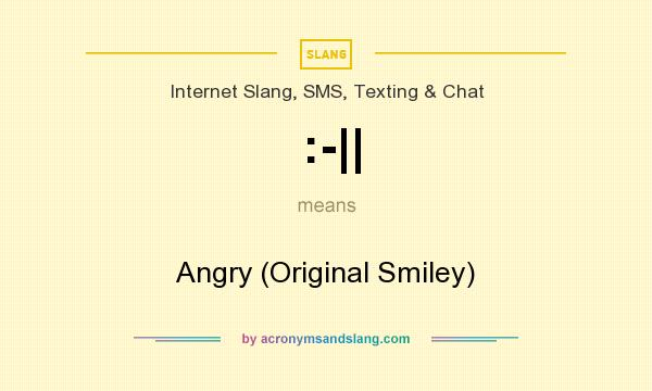 What does :-|| mean? It stands for Angry (Original Smiley)