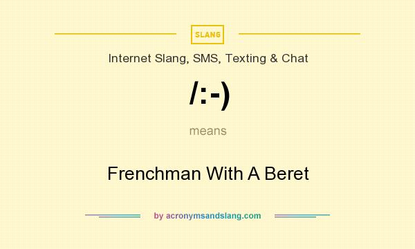 What does /:-) mean? It stands for Frenchman With A Beret