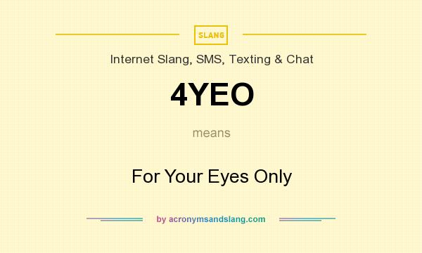 What does 4YEO mean? It stands for For Your Eyes Only
