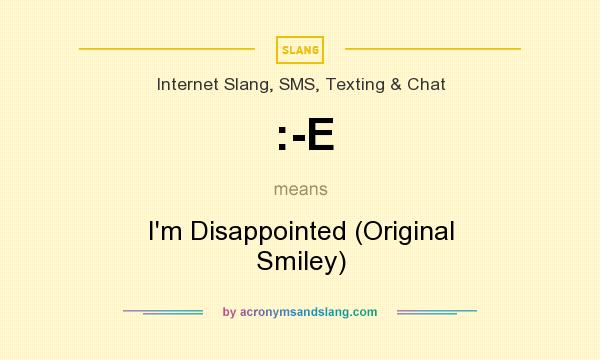 What does :-E mean? It stands for I`m Disappointed (Original Smiley)
