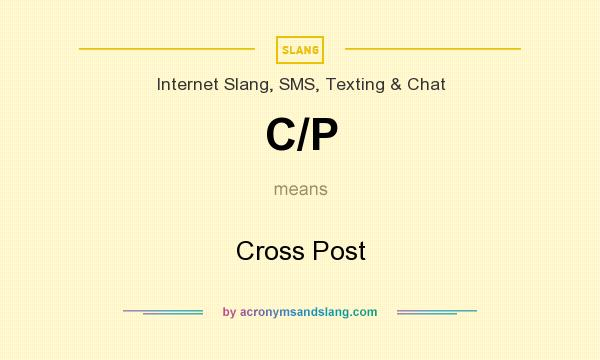 What does C/P mean? It stands for Cross Post