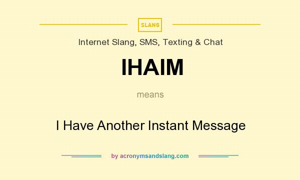 What does IHAIM mean? It stands for I Have Another Instant Message