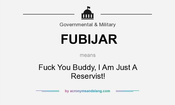 What does FUBIJAR mean? It stands for Fuck You Buddy, I Am Just A Reservist!