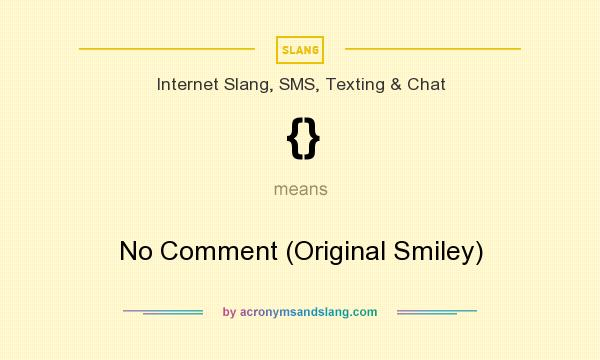 What does {} mean? It stands for No Comment (Original Smiley)