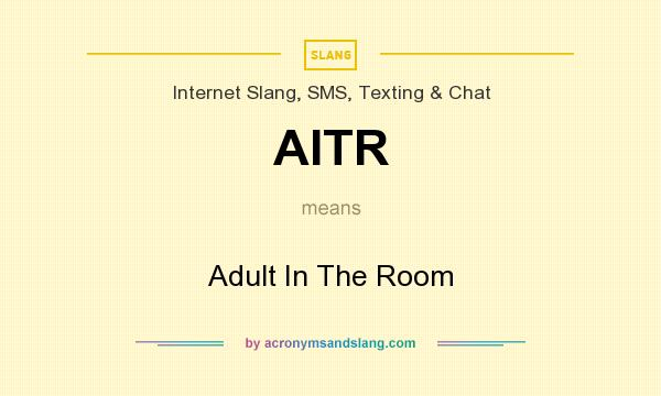 What does AITR mean? It stands for Adult In The Room