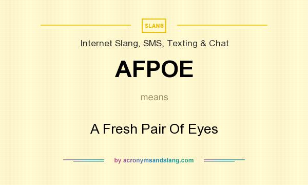 What does AFPOE mean? It stands for A Fresh Pair Of Eyes