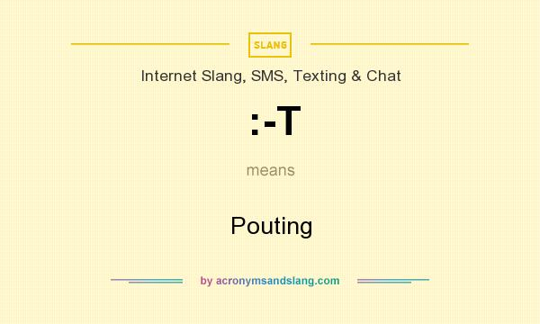 What does :-T mean? It stands for Pouting
