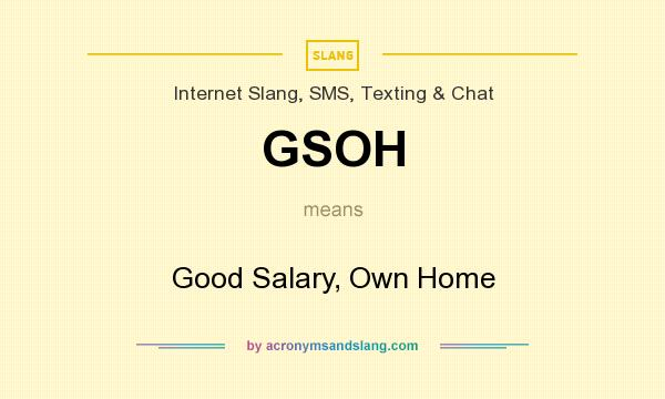 What does GSOH mean? It stands for Good Salary, Own Home