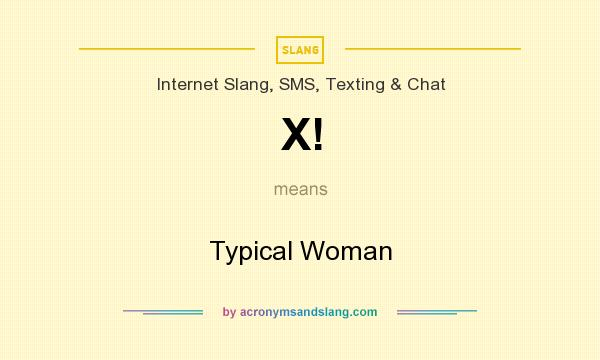 What does X! mean? It stands for Typical Woman