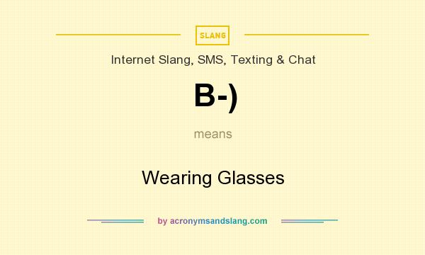 What does B-) mean? It stands for Wearing Glasses
