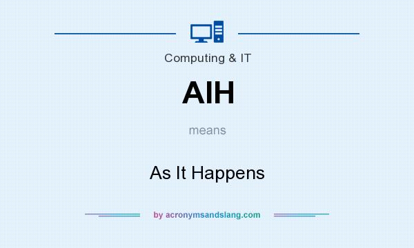 What does AIH mean? It stands for As It Happens